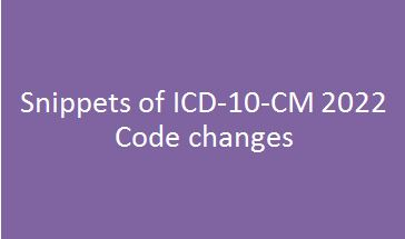 Snippets of ICD-10-CM 2022 Code changes: